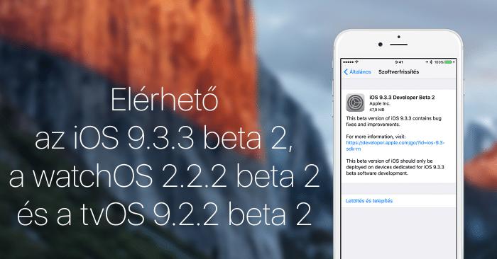 Borítókép: Elérhető az iOS 9.3.3 beta 2, a watchOS 2.2.2 beta 2 és a tvOS 9.2.2. beta 2.