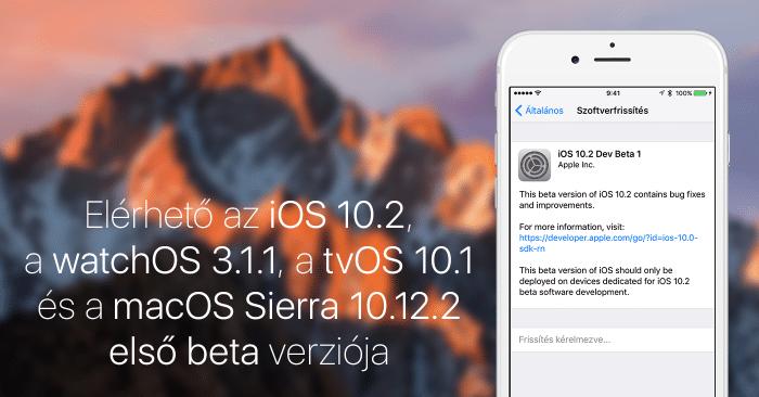 Borítókép: Elérhető az iOS 10.2, a watchOS 3.1.1, a tvOS 10.1 és a macOS Sierra 10.12.2 első fejlesztői beta verziója.