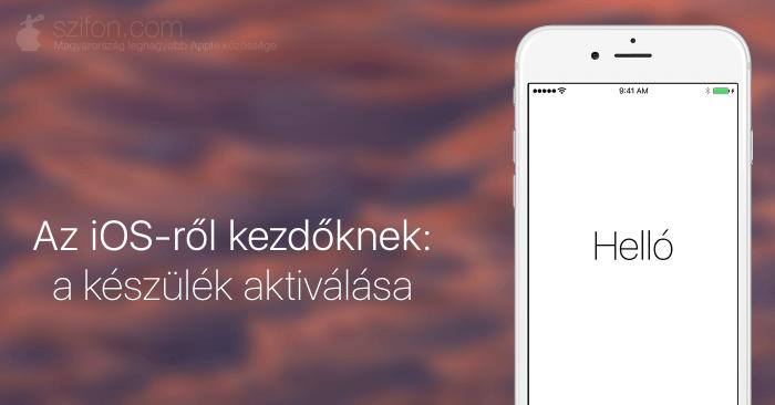Az iOS-ről kezdőknek: a készülék aktiválása – borítókép