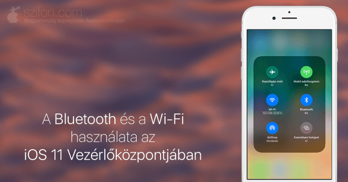 A Bluetooth és a Wi-Fi használata az iOS 11 Vezérlőközpontjában