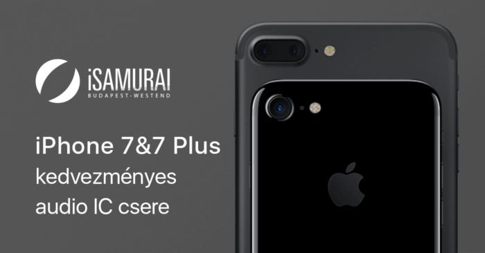 iSamurai – iPhone 7&7 Plus kedvezményes audio IC csere